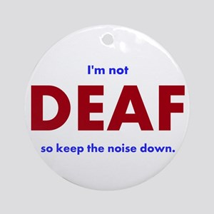 DEAF I am not Round Ornament