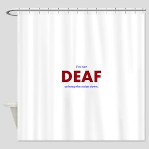 DEAF I am not Shower Curtain