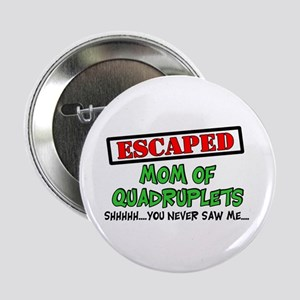 "Escaped mom of Quadruplets 2.25"" Button"