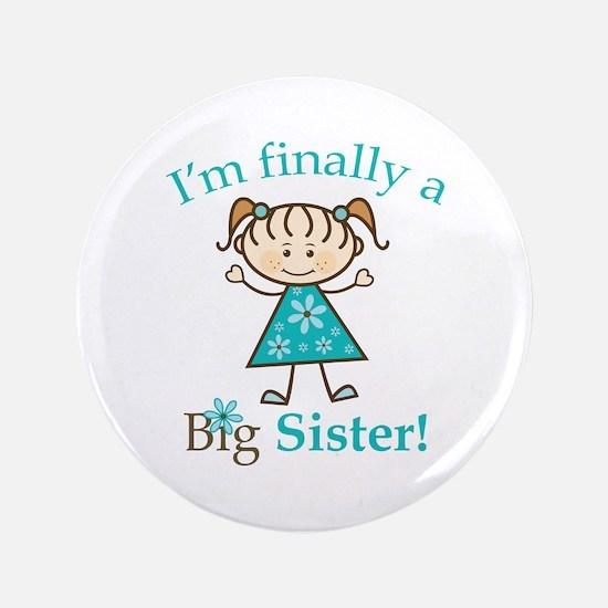 "Big Sister Finally 3.5"" Button"