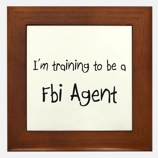 I'm training to be a Fbi Agent Framed Tile