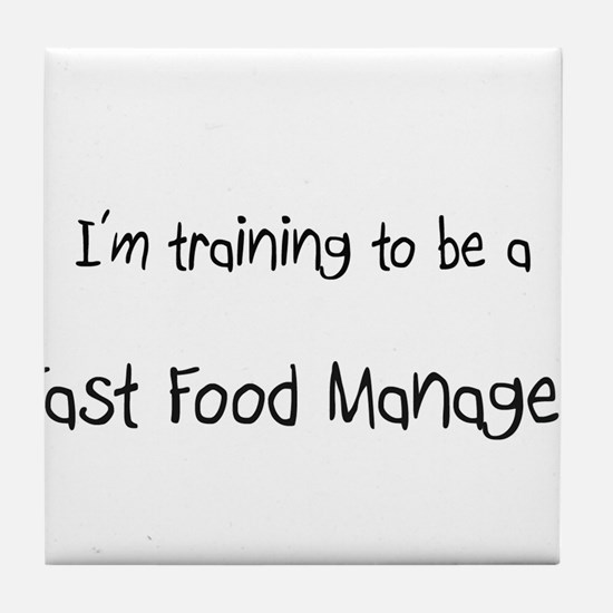 I'm training to be a Fast Food Manager Tile Coaste
