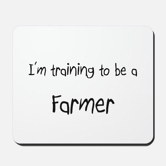 I'm training to be a Farmer Mousepad