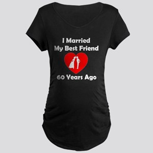 I Married My Best Friend 60 Year Maternity T-Shirt