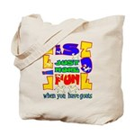 Life is Fun with Goats Tote Bag