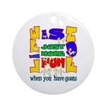 Life is Fun with Goats Ornament (Round)