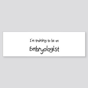 I'm Training To Be An Embryologist Sticker (Bumper