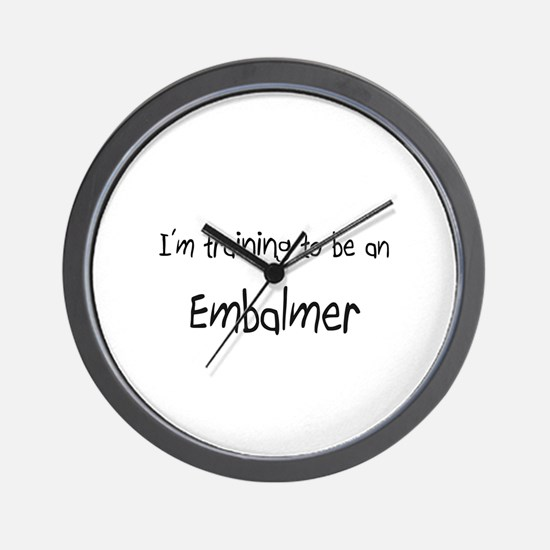 I'm Training To Be An Embalmer Wall Clock