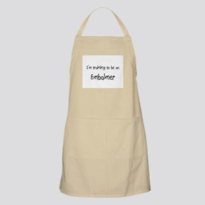 I'm Training To Be An Embalmer BBQ Apron