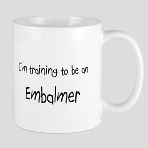 I'm Training To Be An Embalmer Mug