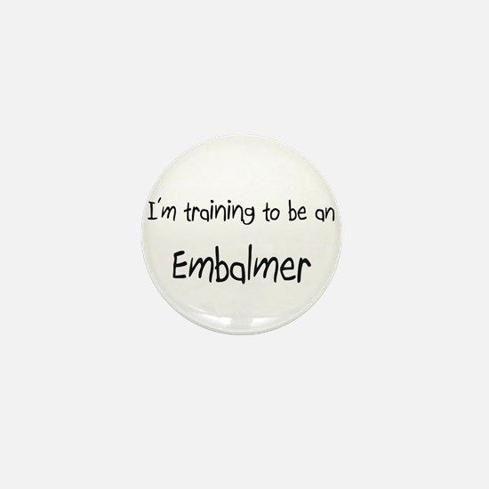 I'm Training To Be An Embalmer Mini Button