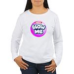 Just blow me Women's Long Sleeve T-Shirt