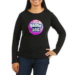 Just blow me Women's Long Sleeve Dark T-Shirt