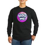 Just blow me Long Sleeve Dark T-Shirt