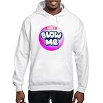 Just blow me Hooded Sweatshirt
