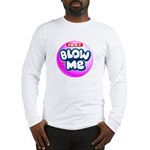 Just blow me Long Sleeve T-Shirt