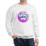Just blow me Sweatshirt