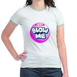 Just blow me Jr. Ringer T-Shirt