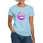 Just blow me Women's Light T-Shirt