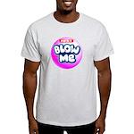 Just blow me Light T-Shirt