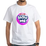 Just blow me White T-Shirt