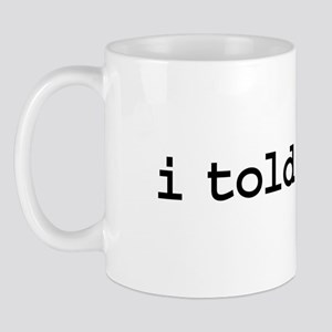 i told you so. Mug