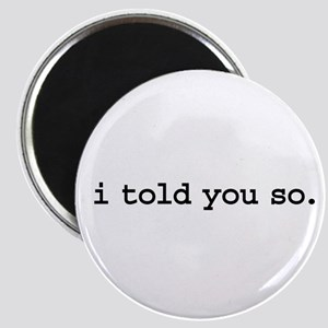 i told you so. Magnet