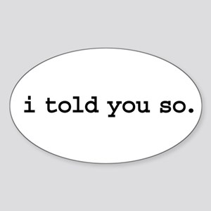 i told you so. Oval Sticker