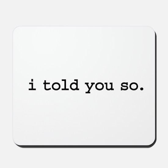 i told you so. Mousepad