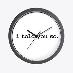 i told you so. Wall Clock