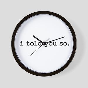 i told you so. Wall Clock