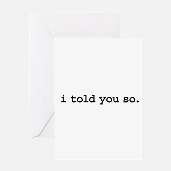 i told you so. Greeting Card