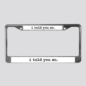 i told you so. License Plate Frame