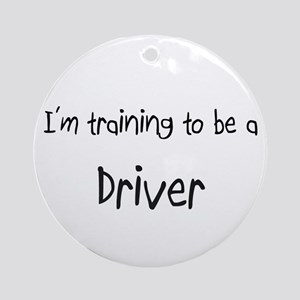 I'm training to be a Driver Ornament (Round)