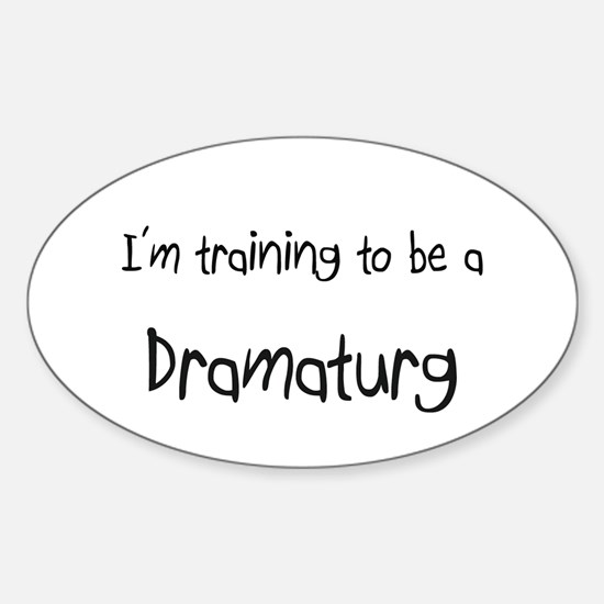 I'm training to be a Dramaturg Oval Decal