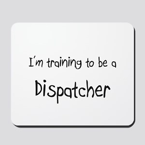 I'm training to be a Dispatcher Mousepad