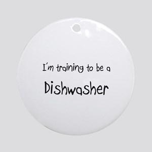 I'm training to be a Dishwasher Ornament (Round)