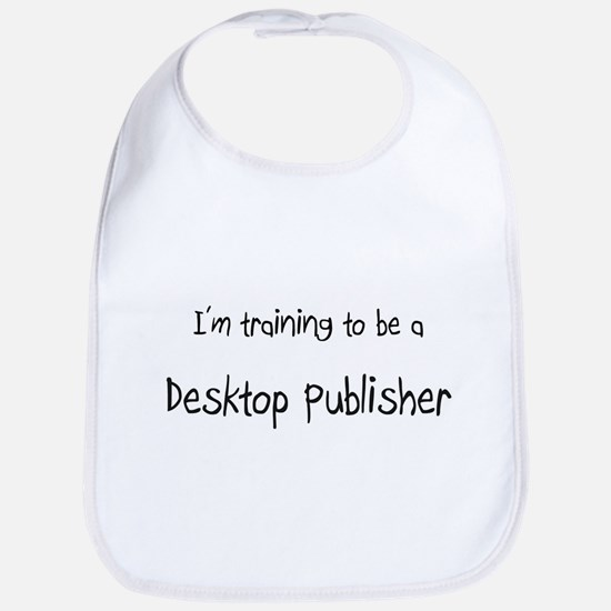 I'm training to be a Desktop Publisher Bib