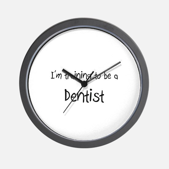 I'm training to be a Dentist Wall Clock