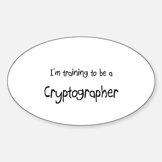 I'm training to be a Cryptographer Oval Decal