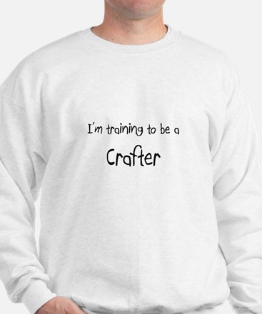 I'm training to be a Crafter Sweatshirt