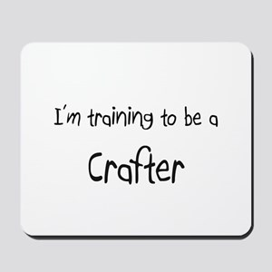 I'm training to be a Crafter Mousepad