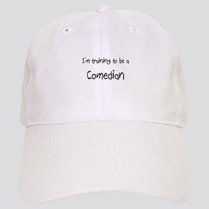 I'm training to be a Comedian Cap