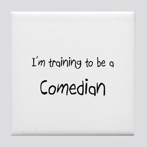 I'm training to be a Comedian Tile Coaster