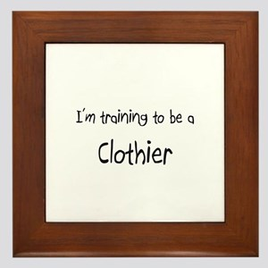 I'm training to be a Clothier Framed Tile