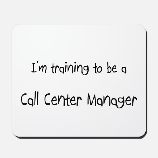 I'm training to be a Call Center Manager Mousepad