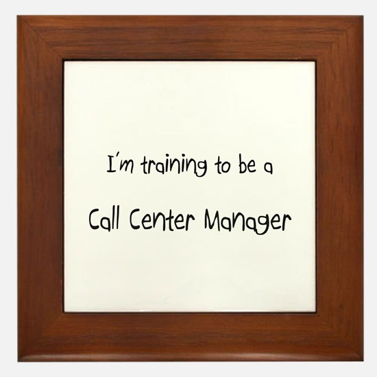 I'm training to be a Call Center Manager Framed Ti