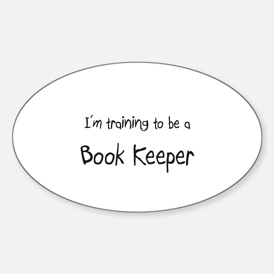 I'm training to be a Book Keeper Oval Decal