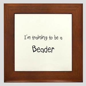 I'm training to be a Beader Framed Tile