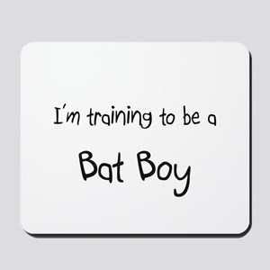 I'm training to be a Bat Boy Mousepad